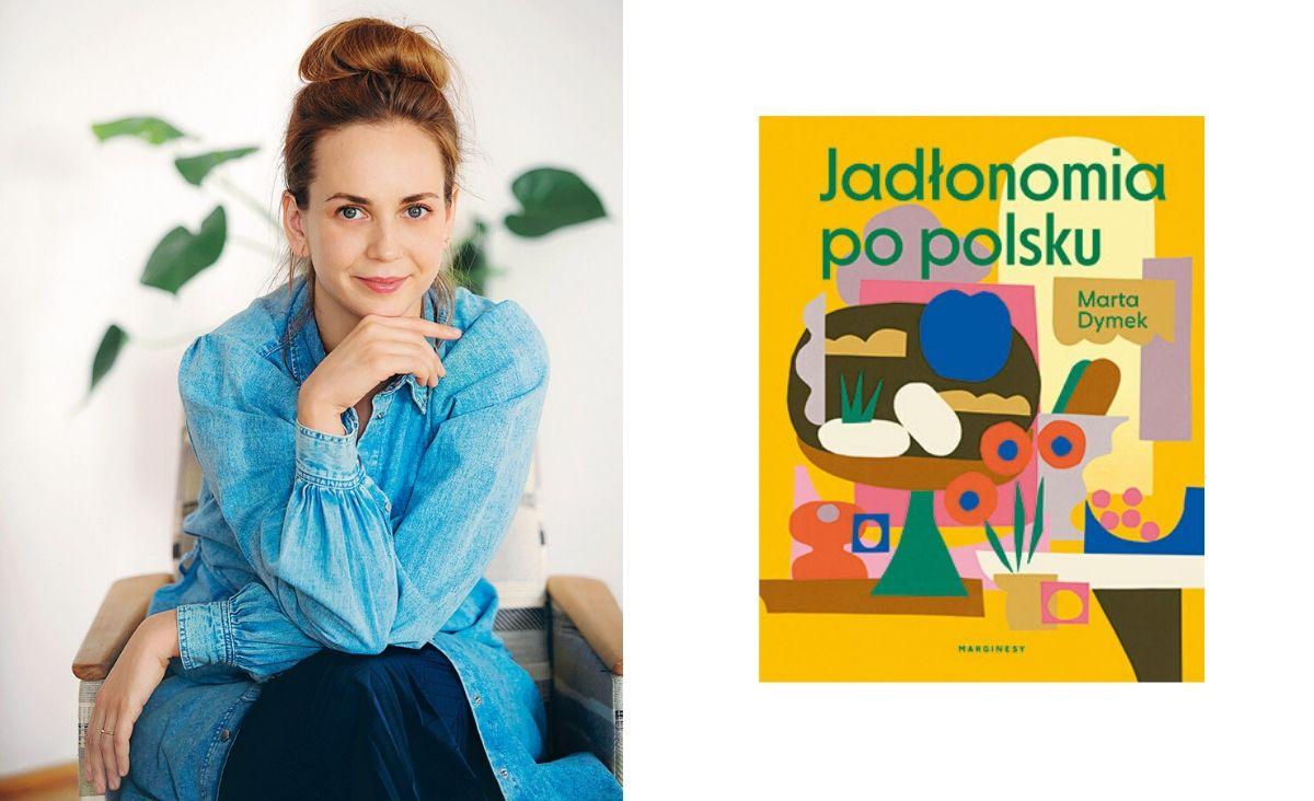 Jadłonomia po polsku - wybrane przepisy z nowej książki MArty Dyme
