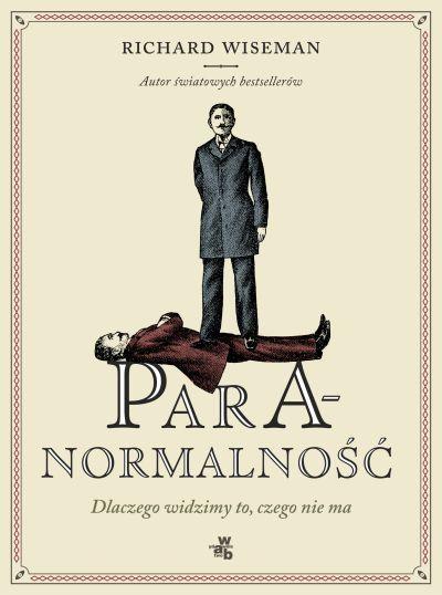 """Magia w życiu codziennym: Richard Wiseman, """"Paranormalność. Dlaczego widzimy to, czego nie ma?"""""""