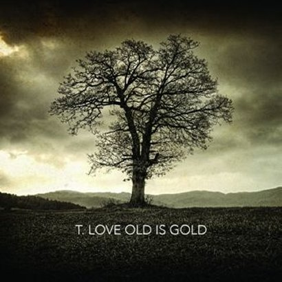 T.Love, Old is Gold