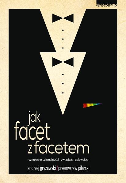 Jak facet z facetem. Rozmowy o seksualności i związkach gejowskich - Andrzej Gryżewski, Przemysław Pilarski