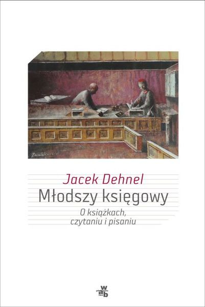 """Jacek Dehnel, """"Młodszy księgowy. O książkach, czytaniu i pisaniu"""""""