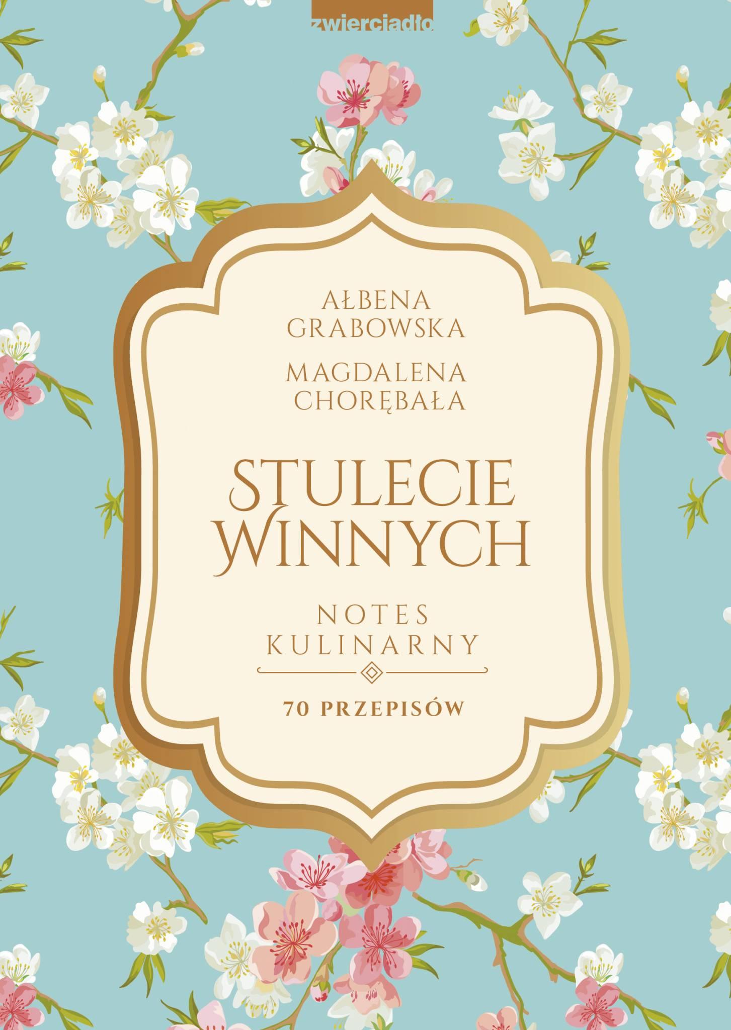 Stulecie Winnych.  Notes kulinarny. 70 przepisów - Ałbena Grabowska