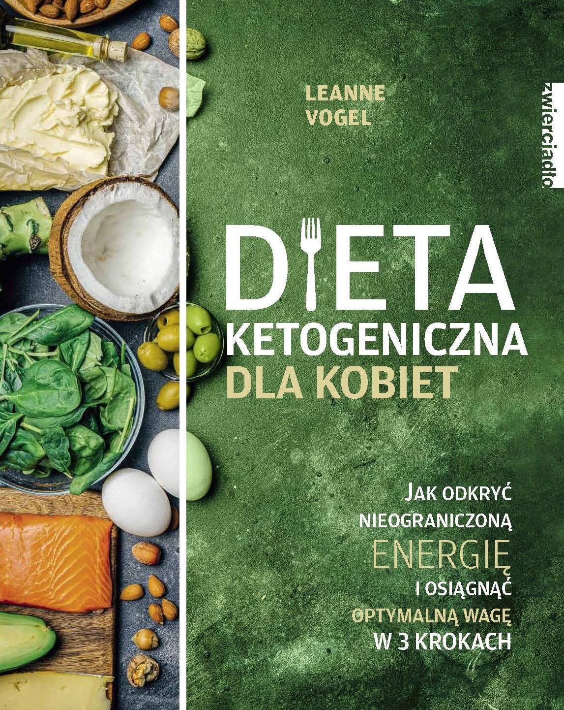 Dieta ketogeniczna dla kobiet. Jak odkryć nieograniczoną energię i osiągnąć optymalną wagę w 3 krokach - Leanne Vogel