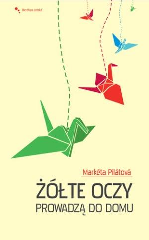 """Markéta Pilátová """"Żółte oczy prowadzą do domu"""""""