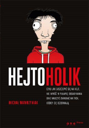 hejtoholik-czyli-jak-zaszczepic-sie-na-hejt-nie-wpasc-w-pulapke-obgadywania-oraz-nauczyc-zarabiac-na-tych-ktorzy-cie-oczerniaja-b-iext30361801