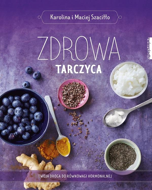 """Premiera książki Karoliny i Macieja Szaciłło pt. """"Zdrowa tarczyca"""""""
