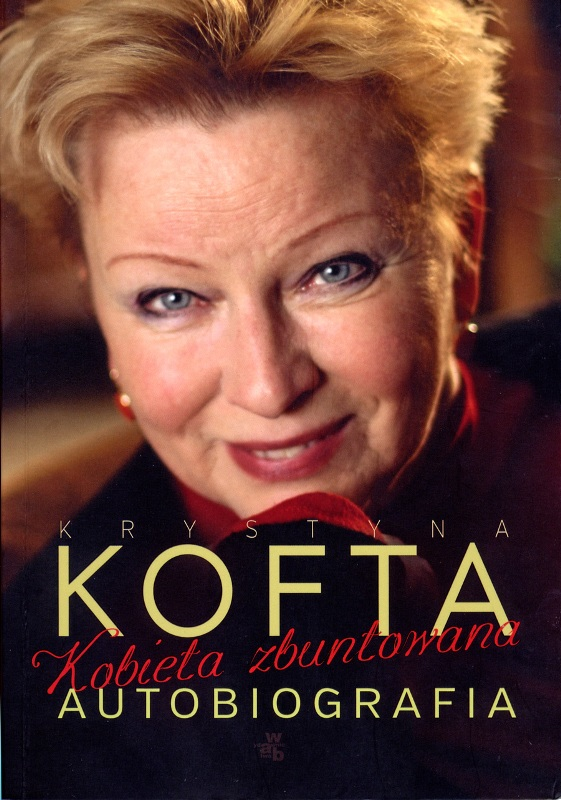 """KOFTA """"Kobieta zbuntowana. Autobiografia - opowiada Krystyna Kofta"""