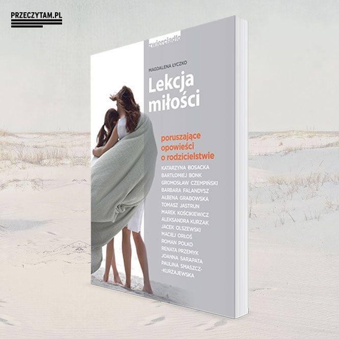 Lekcja miłości. Poruszające opowieści o rodzicielstwie, wywiad z Magdaleną Łyczko