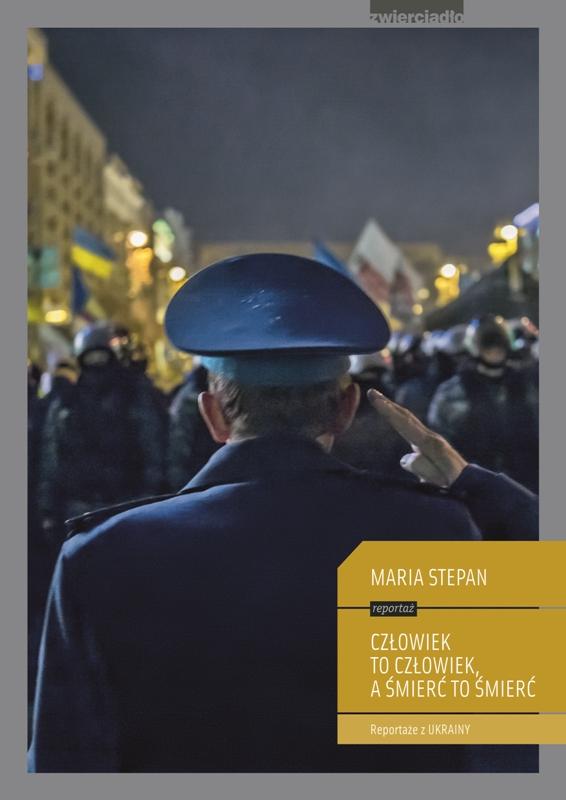Człowiek to człowiek, a śmierć to śmierć. Reportaże z Ukrainy – Maria Stepan