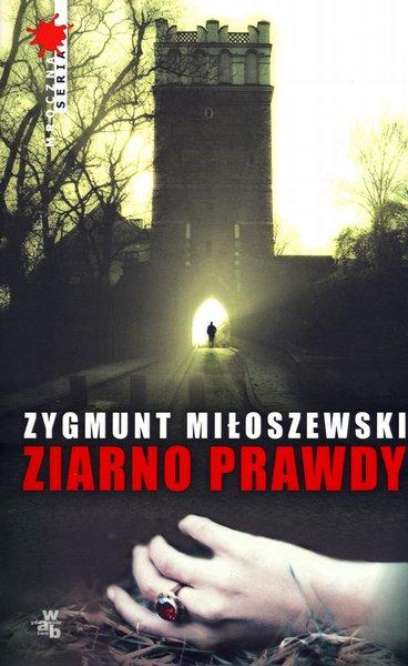 """Zygmunt Miłoszewski """"Ziarno prawdy"""""""