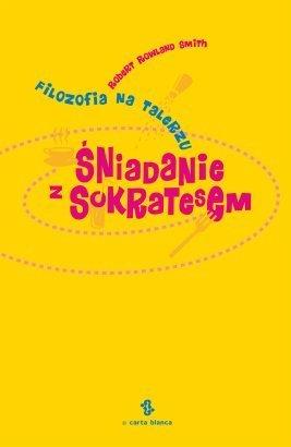 """""""Śniadanie z Sokratesem, Filozofia na talerzu"""" - recenzja"""
