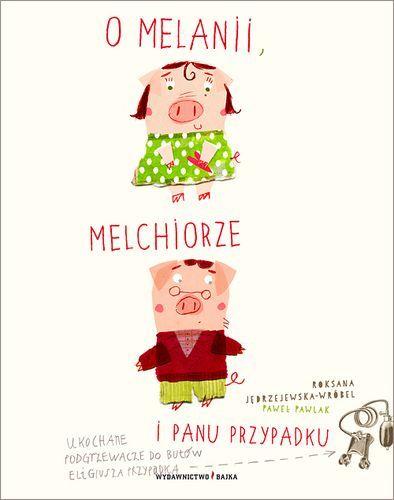O Melanii, Melchiorze i panu Przypadku - książka dla dzieci