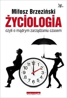 """""""Życiologia, czyli o mądrym zarządzaniu czasem"""" - nowa książka Miłosza Brzezińskiego!"""