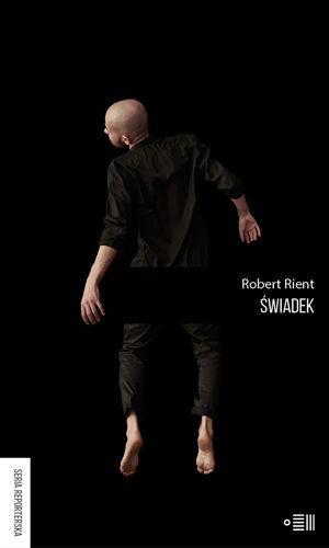"""""""Świadek"""", Robert Rient. Opowieść o wykluczeniu"""