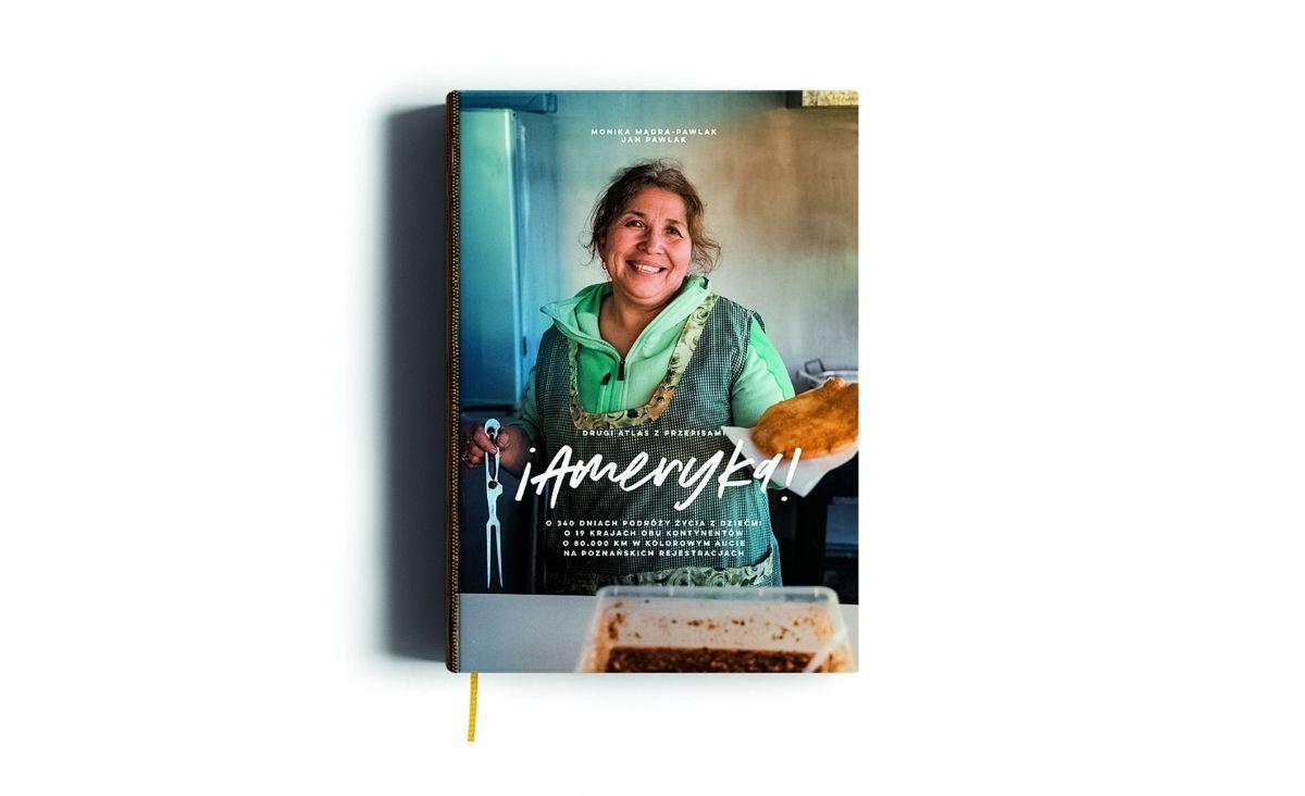 """Książka """"¡AMERYKA!..."""". Opowiada o trwającej rok podróży MonikI MądrEJ-Pawlak i Jana Pawlaka, właścicieli poznańskiej cafe La Ruina i Raj (oraz dwójkI ich dzieci) przez obie Ameryki – od Ziemi Ognistej do Alaski."""