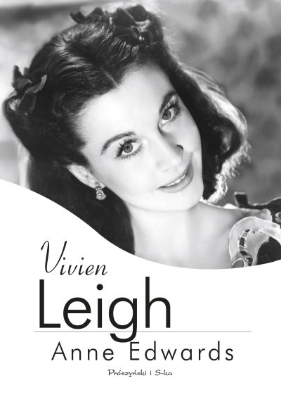 """""""Vivien Leigh"""", dramatyczna na scenie i w życiu. Biografia"""