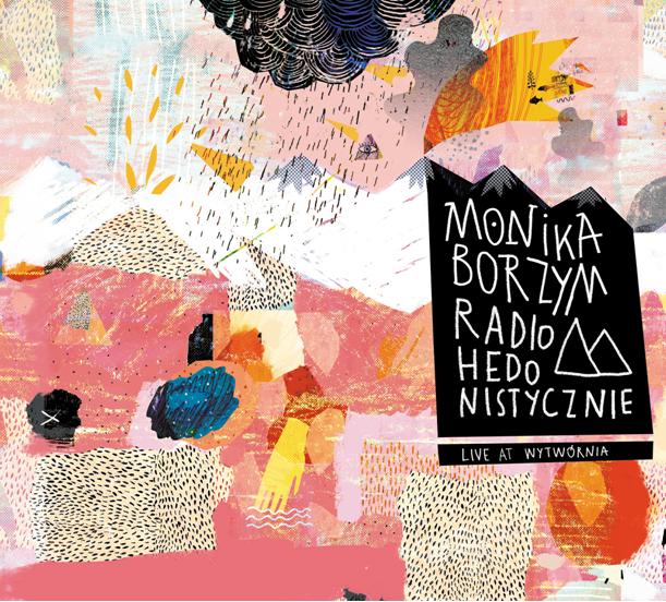 Już za chwilę zrobi się RADIO-HEDONISTYCZNIE - nowy album Moniki Borzym