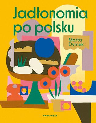 Nowa Jadłonomia - i wegańsko i po polsku. Rozmawiamy z Martą Dymek