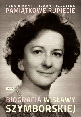 """Między wierszami: Anna Bikont, Joanna Szczęsna, """"Pamiątkowe rupiecie. Biografia Wisławy Szymborskiej"""" - rekomendacja"""