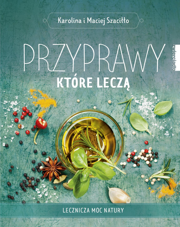 Przyprawy, które leczą - Karolina i Maciej Szaciłło