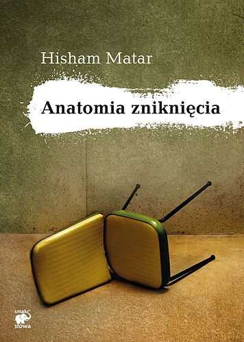 """""""Anatomia zniknięcia"""" Hisham Matar"""