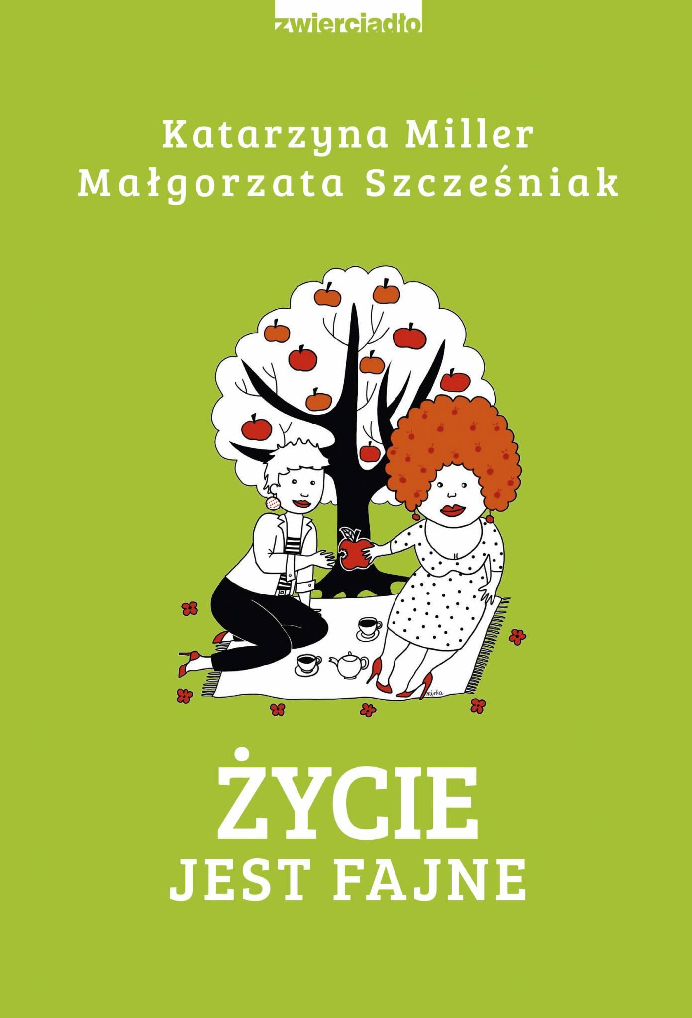 Życie jest fajne - Katarzyna Miller, Małgorzata Szcześniak