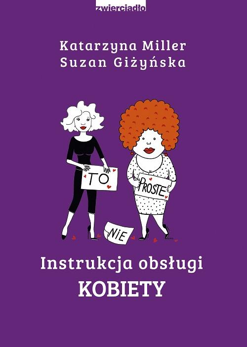 """Kolejny przewodnik po damsko-męskiej komunikacji Katarzyny Miller i Suzan Giżyńskiej - """"Instrukcja obsługi kobiety"""""""