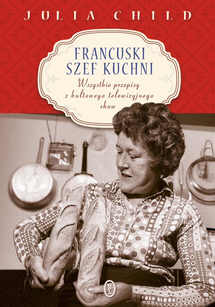 Books for Cooks: Julia Child – Francuski szef kuchni