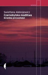 """Świat po końcu świata: """"Czarnobylska modlitwa. Kronika przyszłości"""", Swietłany Aleksijewicz"""