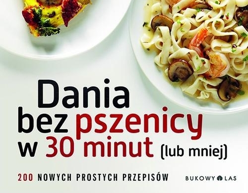 Dania bez pszenicy w 30 minut (lub mniej)