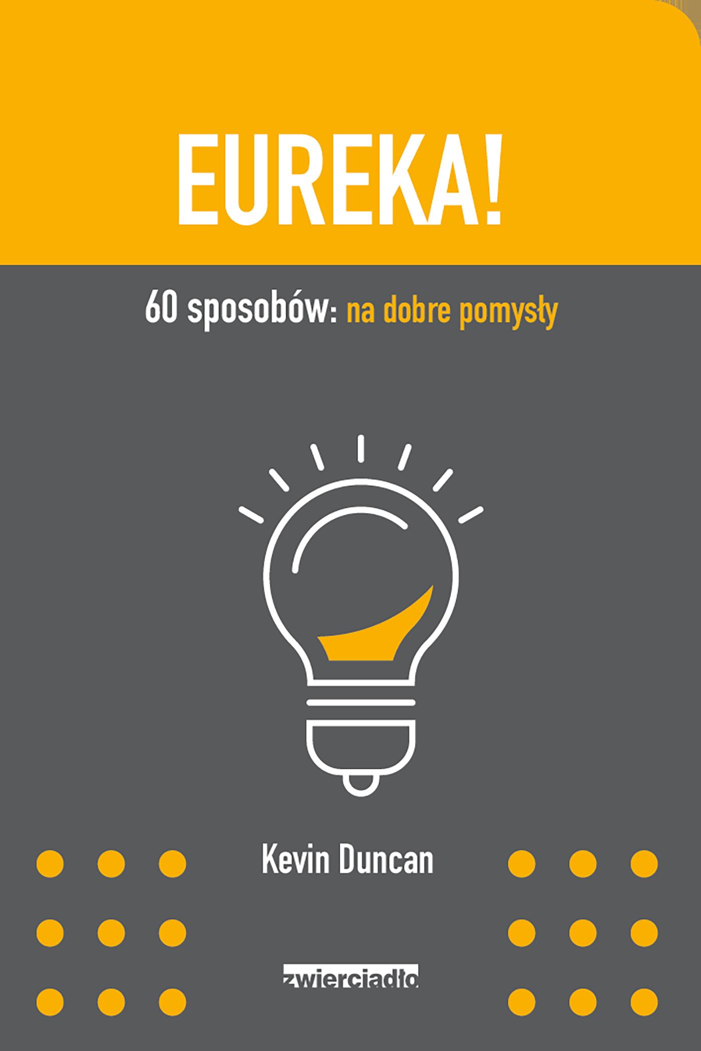 Eureka!. 60 sposobów: na dobre pomysły - Kevin Duncan