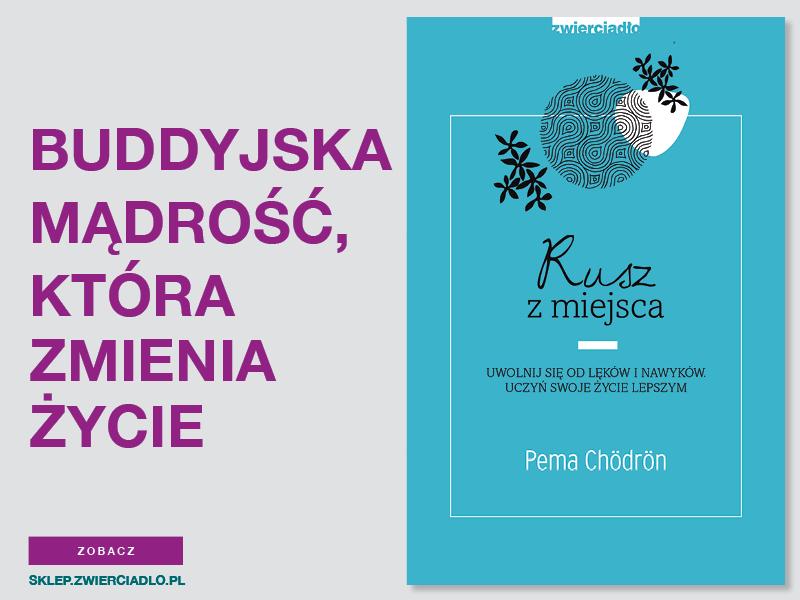 Zmień swoje życie z Pemą Chödrön – premiera książki Rusz z miejsca