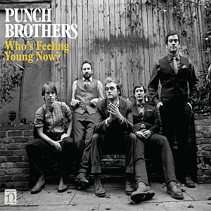 "Bluegrass uwspółcześniony - Punch Brothers ""Whos Feeling Young Now?"""
