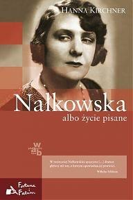 """Hanna Kirchner """"Nałkowska albo życie pisane"""""""