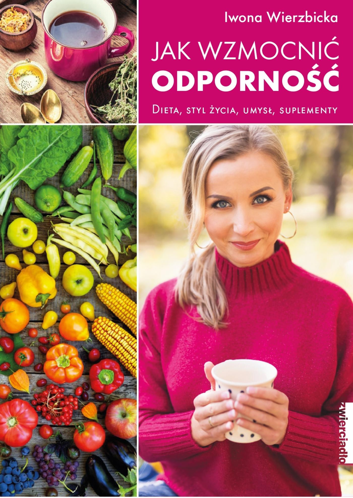 Jak wzmocnić odporność. Dieta, styl życia, umysł, suplementy - Iwona Wierzbicka