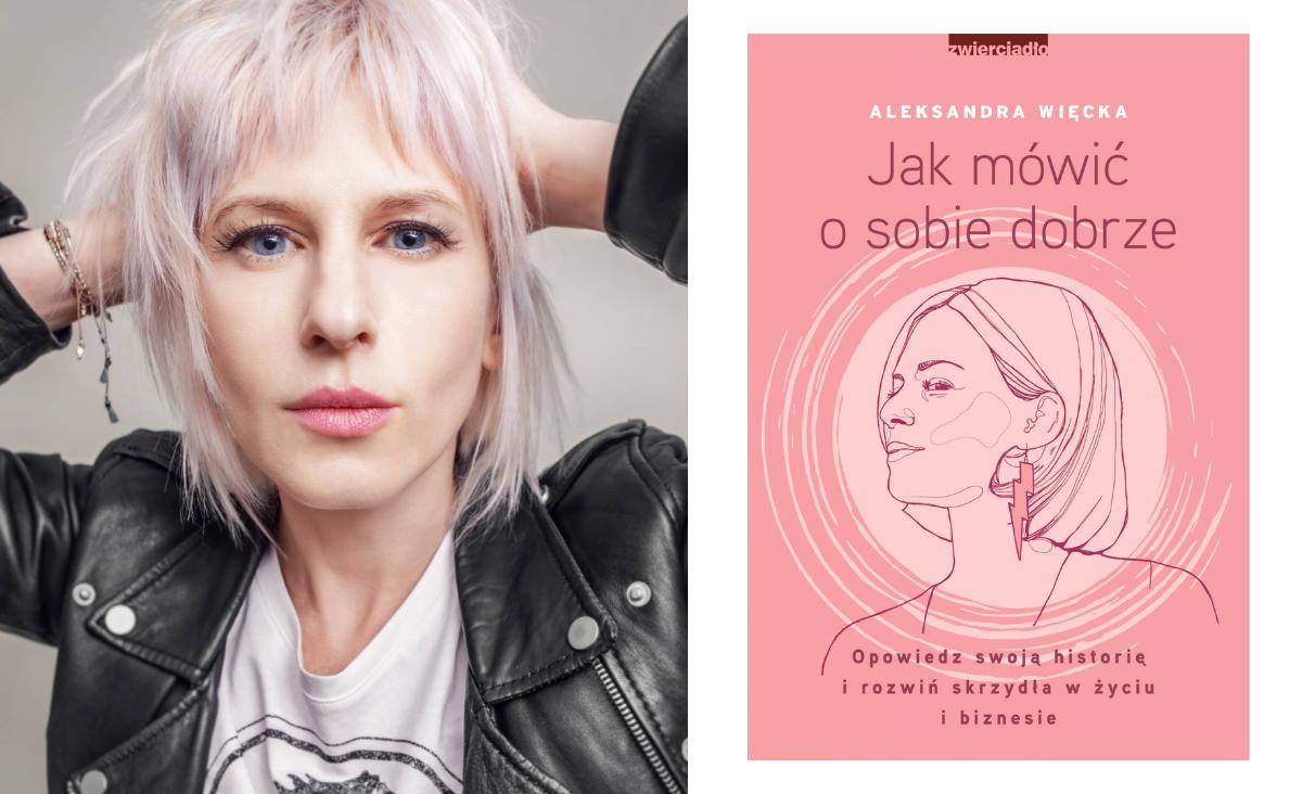 """""""Jak mówić o sobie dobrze dobrze"""" - rozmawiamy z autorką książki, Aleksandrą Więcką"""