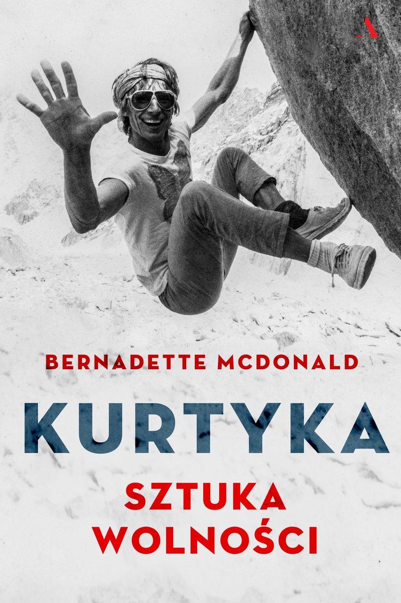 """""""Kurtyka. Sztuka wolności"""". Pierwsza biografia ikony wspinaczki"""