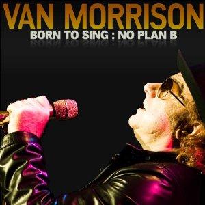 """Van Morrison, """"Born to Sing: No Plan B"""""""