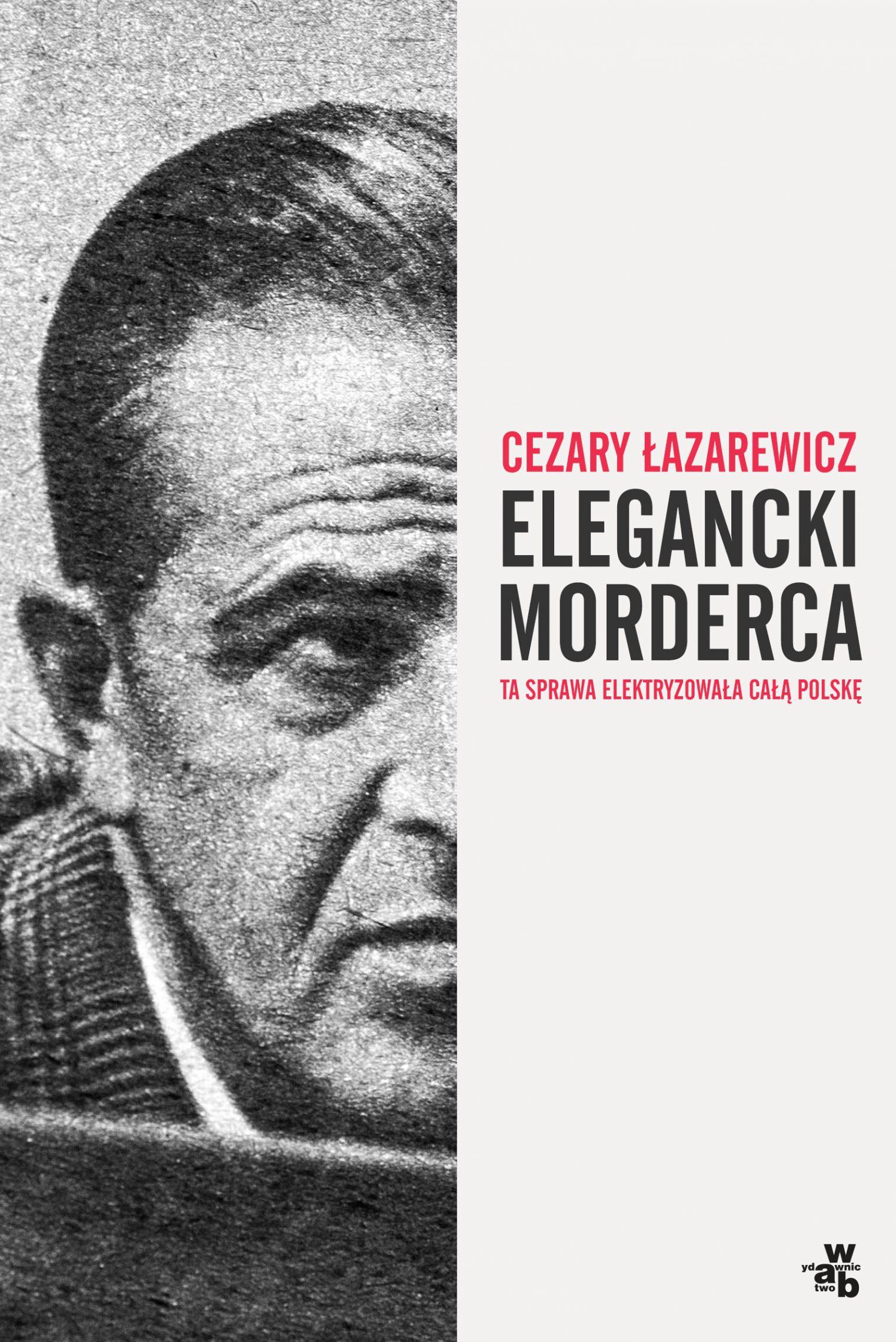 """""""Elegancki morderca"""". Historia seryjnego zabójcy z Krakowa"""