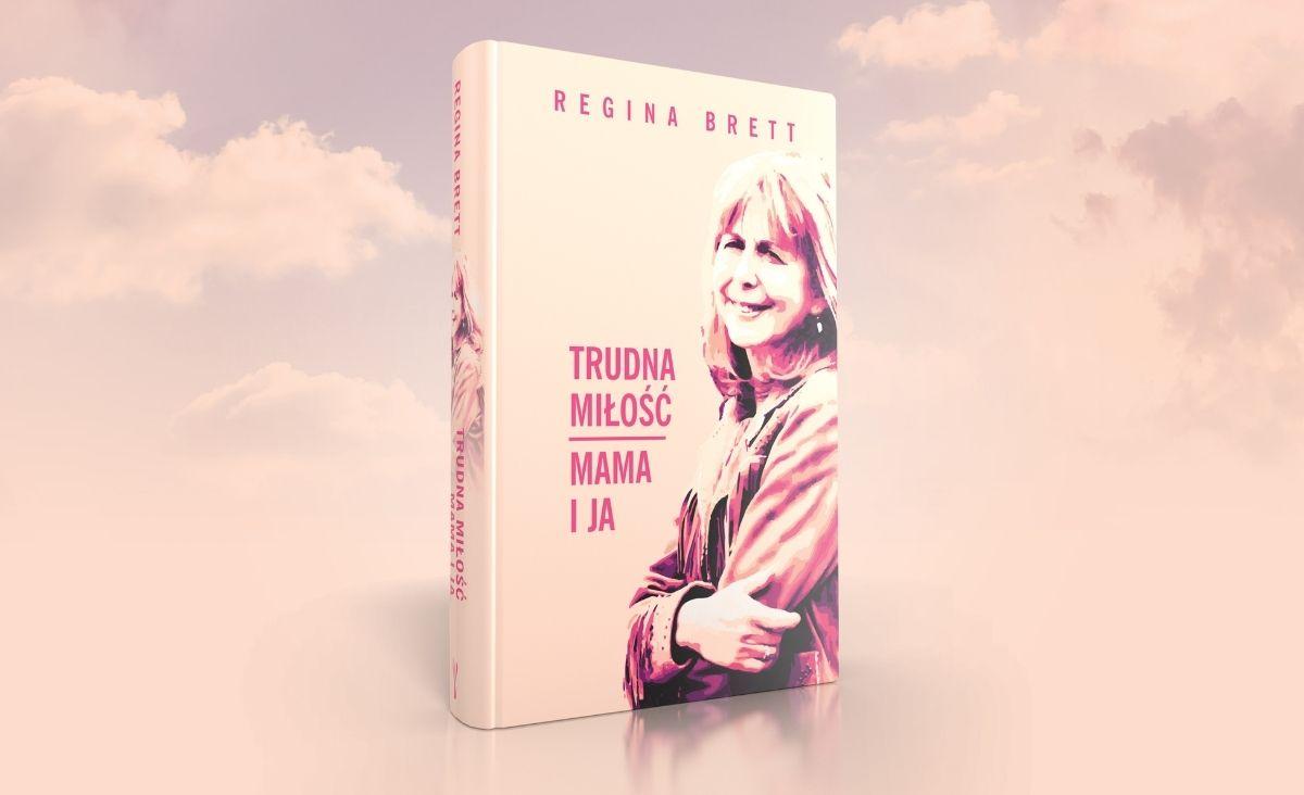 """""""Nasze zadanie: pokochać samych siebie"""". Nowa autobiograficzna książka Reginy Brett """"Trudna miłość. Mama i ja"""" od dziś w księgarniach"""