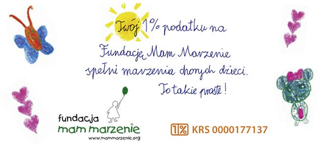 Fundacja Mam Marzenie.Pomóż nam spełniać najskrytsze pragnienia małych marzycieli i podziel się z nami 1% podatku!