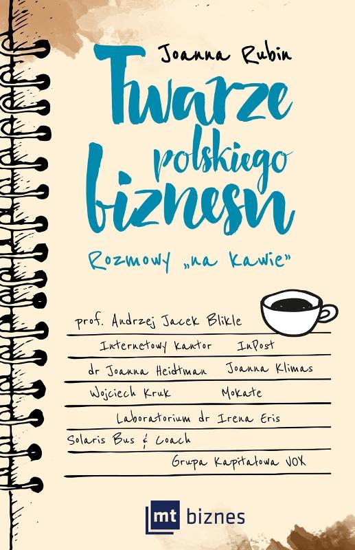 """Twarze polskiego biznesu. Rozmowy """"na kawie"""" Joanny Rubin"""