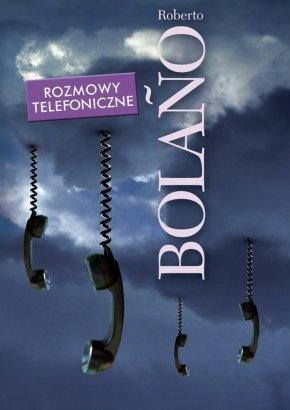 """Roberto Bolano, """"Rozmowy telefoniczne"""""""