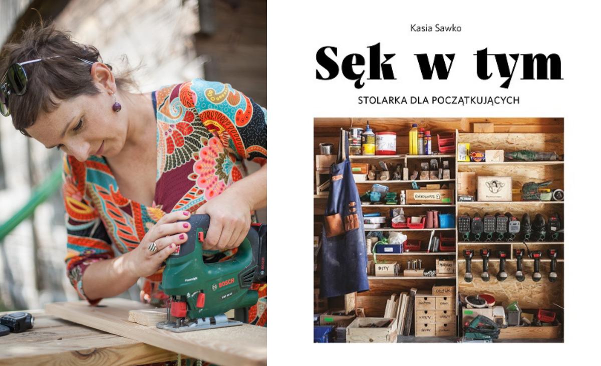 Daję kobietom poczucie sprawczości i zaradności życiowej - rozmowa z instruktorką stolarki Kasią Sawko