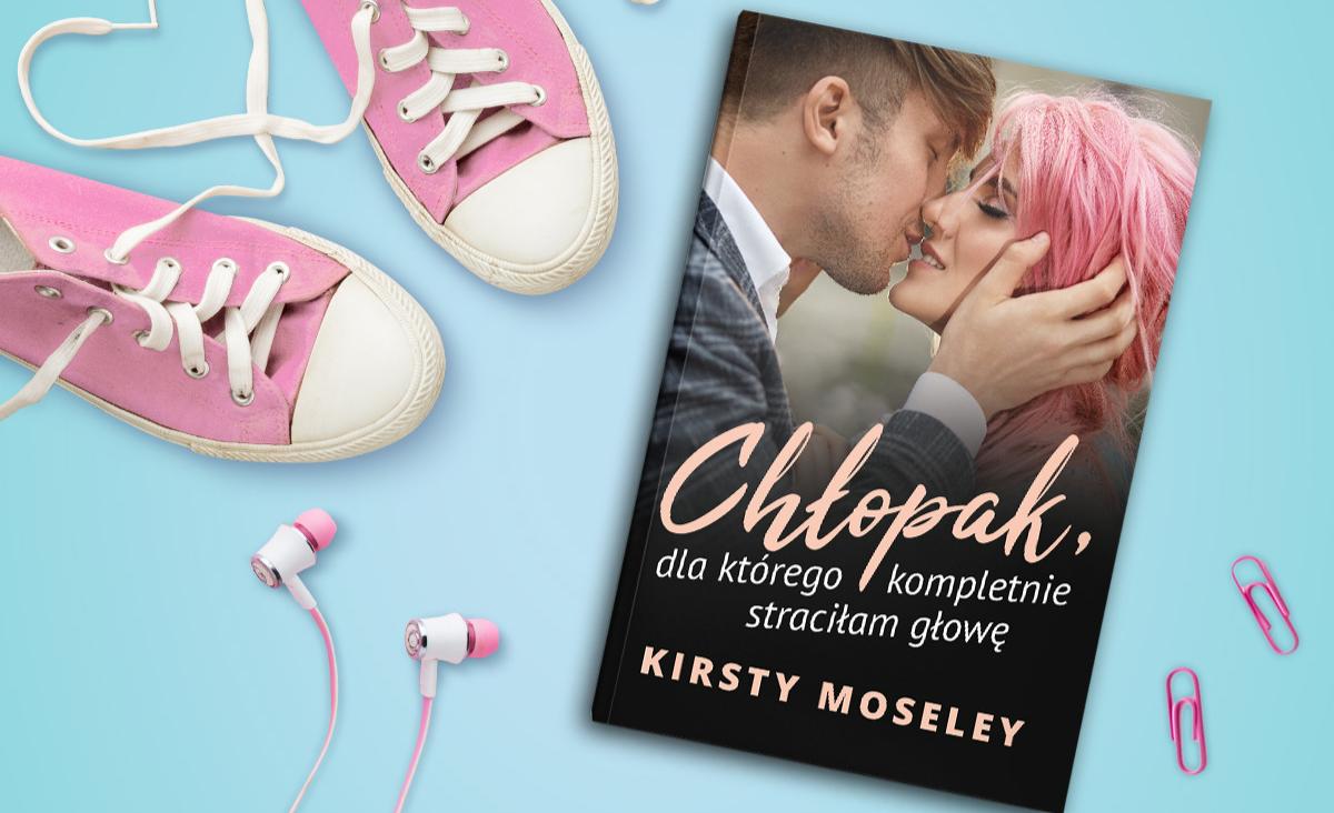 Warto walczyć o marzenia, warto walczyć o miłość – przekonuje nas brytyjska pisarka Kirsty Moseley