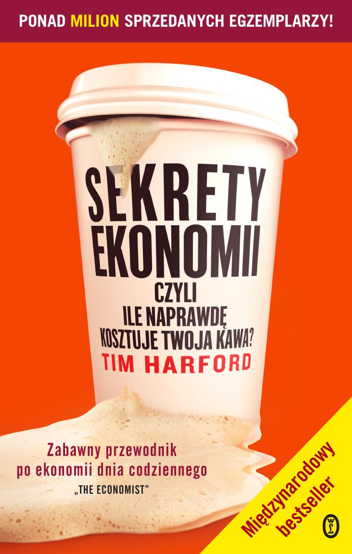 Tim Harford: Sekrety ekonomii czyli ile kosztuje twoja kawa