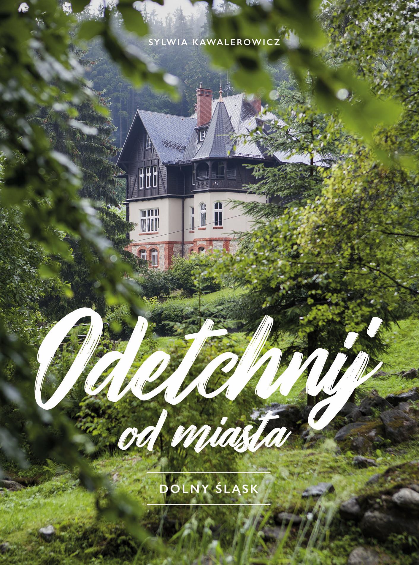 Nieodkryty Dolny Śląsk - na weekendowy wypad, niezapomniane wakacje