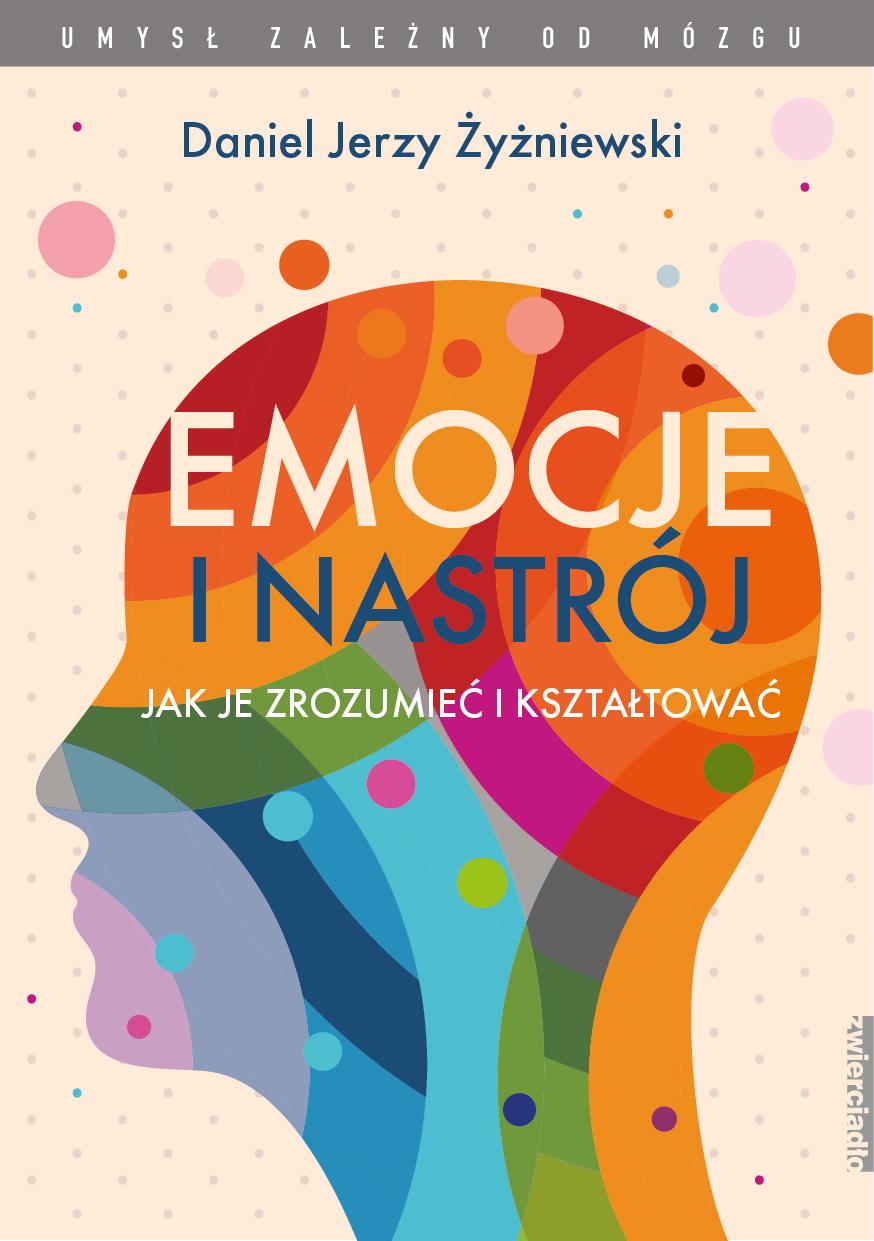 Emocje i nastrój. Jak je zrozumieć i kształtować - Daniel Jerzy Żyżniewski