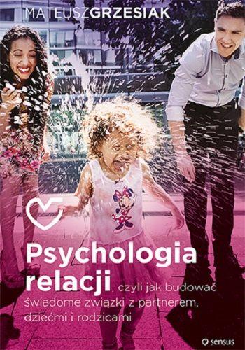 psychologia-relacji-czyli-jak-budowac-swiadome-zwiazki-z-partnerem-dziecmi-i-rodzicami-b-iext30545553
