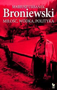 """Mariusz Urbanek """"Broniewski. Miłość, wódka, polityka"""""""